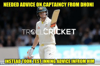 Advice, Memes, and Steve Smith: NEEDED ADVICE ONCAPTAINCY FROM DHONI  KET  TROLL  INSTEAD TOOK TEST  INFROM HIM  C K Steve Smith -_-   -Devil-