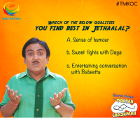 Memes, Best, and Daya: Neela Tele Films  #TMKOC  WHICH OF THE BELOW QUALITIES  YOU FIND BEST IN JETHAALAL?  A. Sense of humour  b. Sweet fights with Daya  c. Entertaining conversation  with Babeetta  Taarak Mehta  OOLATAH  CHASHMAH Which of the below qualities you find best in #Jethaalal. Give your answers in the comment box below #TMKOC