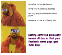 Non Existent Existentialist, Page, and Pages: NEEM  NEEM  attending university classes  doing your mandatory readings  working on your philosophy thesis  paper  engaging in real work in any way  posting contrived philosophy  memes all day so that your  facebook meme page gets  400k likes