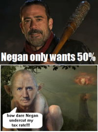 Canadastan should have voted for Negan: Negan only wants 50%  how dare Negan  undercut my  tax rate Canadastan should have voted for Negan
