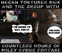 NEGAN TORTURE RICK  AND THE GROUP WITH  I'M GOING TO  KILL You  YOU SICK  BASTARD!  COUNTLESS HOURS OF  MILEY CYRCAS FOOTAGE Negan is one sick bastard...  Failing Dead