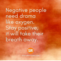Memes, Oxygen, and 🤖: Negative people  need drama  like oxygen  Stay positive,  it will take their  breath away  SR  Simple Reminders.com