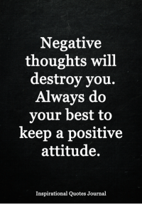 Negative Thoughts Will Destroy You Always Do Your Best To Keep A