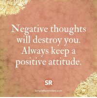 <3 Jenni Young  .: Negative thoughts  will destroy you  Always keep a  positive attitude.  SR  SimpleReminders.com <3 Jenni Young  .