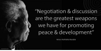 "Memes, Nelson Mandela, and Emirates: ""Negotiation & discussion  are the greatest weapons  we have for promoting  peace & development""  Nelson Rolihlahla Mandela ""Negotiation and discussion are the greatest weapons we have for promoting peace and development."" ~ Nelson Mandela speaking at the Summit of the Gulf Cooperation Council, Abu Dhabi, United Arab Emirates, 7 December 1998 #LivingTheLegacy #MadibaRemembered   www.nelsonmandela.org www.mandeladay.com archive.nelsonmandela.org"