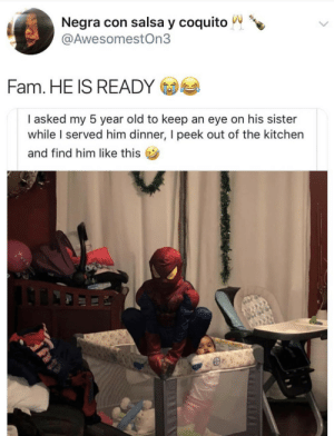 Dank, Fam, and Memes: Negra con salsa y coquito  @AwesomestOn3  Fam. HE IS READY  I asked my 5 year old to keep an eye on his sister  while served him dinner, I peek out of the kitchen  and find him like this  I With Great Power Comes Great Responsibility by YafetM MORE MEMES