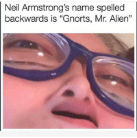 """Memes, Alien, and 🤖: Neil Armstrong's name spelled  backwards is """"Gnorts, Mr. Alien""""  13 Oh"""