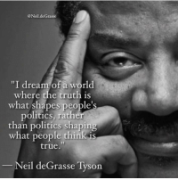 "Memes, Neil deGrasse Tyson, and 🤖: @Neil deGrasse  ""I dream of a world  where the truth is  what shapes people  politics, rather  than politics shaping  what people think is  true.  Neil deGrasse Tyson neildegrassetyson"