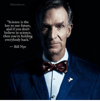 """Bill bill bill bill! neildegrassetyson billnye science: Neil.deGrasse  Science is the  key to our future,  and if you don't  believe in science,  then you're holding  everybody back.""""  -Bill Nye Bill bill bill bill! neildegrassetyson billnye science"""