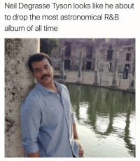 Funny, Neil deGrasse Tyson, and Tyson: Neil Degrasse Tyson looks like he about  to drop the most astronomical R&B  album of all time He's a star