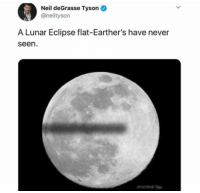 Brock obama: Neil deGrasse Tyson  @neiltyson  A Lunar Eclipse flat-Earther's have never  seen Brock obama