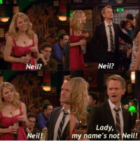Memes, 🤖, and Himym: Neil?  eil?  Lady,  my name's not Neil!  Neil! Who remembers this? 😂 #HIMYM https://t.co/weU3ZjOcME