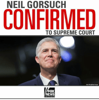 Memes, News, and Supreme: NEIL GORSUCH  CONFIRMED  TO SUPREME COURT  Alex Wong Getty Images  FOX  NEWS BREAKING: Senate Confirms U.S. Supreme Court Justice Neil Gorsuch.