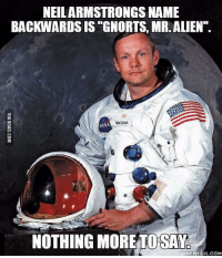 "Is Niel Armstrong ayylien confirmed?: NEILARMSTRONGS NAME  BACKWARDSIS ""GNORTS, MR.ALIEN"".  NASA  NOTHING MORETO SAY  MEME FUL COM Is Niel Armstrong ayylien confirmed?"