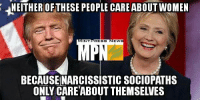 NEITHER OF THESE PEOPLE CARE ABOUT WOMEN  NT  RESS  NEWS  BECAUSEINARCISSISTIC SOCIOPATHS Neither one of them give a shit about us