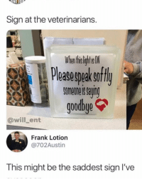 Memes, 🤖, and Ent: NEJOP  Sign at the veterinarians  Whn th ight N  Pleasespeakeufly  omeomers sayn  goodbye  @will ent  Frank Lotion  @702Austin  This might be the saddest sign I've 😟