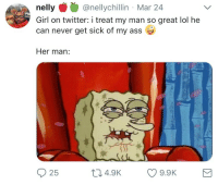 Ass, Blackpeopletwitter, and Lol: nelly@nellychillin Mar 24  Girl on twitter: i treat my man so great lol he  can never get sick of my ass  Her man:  25  04.9K 9.9K <p>tfw you're waiting for a truck to end your misery (via /r/BlackPeopleTwitter)</p>