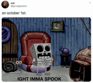 29 Best October Memes Of The Day-18: nels  @grungeyears  on october 1st:  IGHT IMMA SPOOK  tiee473 29 Best October Memes Of The Day-18