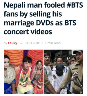 Guy gota some real skills: Nepali man fooled #BTS  fans by selling his  marriage DVDS as BTS  concert videos  by Fauxy  05/12/2019 1 min read Guy gota some real skills
