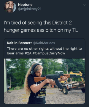 Ass, Bitch, and Chill: Neptune  @mjpinkney21  I'm tired of seeing this District 2  hunger games ass bitch on my TL  Kaitlin Bennett @KaitMarieox  There are no other rights without the right to  bear arms #2A #CampusCarryNow  UT  RIGHT TO  BEARARMS Chill out, Clove by Scaulbylausis FOLLOW HERE 4 MORE MEMES.