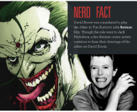 Well imitation is the sincerest form of flattery. ~ Jonny Frost: NERD FACT  David Bowie was considered to play  the Joker in Tim Burton's 1989 Batman  film. Though the role went to Jack  Nicholson, a few Batman comic artists.  continue to base their drawings of the  Joker on David Bowie. Well imitation is the sincerest form of flattery. ~ Jonny Frost