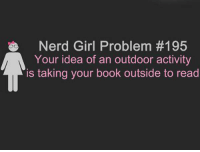 Memes, Nerd, and Book: Nerd Girl Problem #195  Your idea of an outdoor activity  is taking your book outside to read But is it a problem *really*?