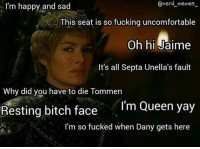 Memes, Im Happy, and 🤖: nerd memes  I'm happy and sad  This seat is so fucking uncomfortable  oh hi  Jaime  It's all Septa Unella's fault  Why did you have to die Tommen  Resting bitch face  I'm Queen yay  I'm so fucked when Dany gets here