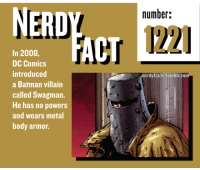 batman villains: NERDY  ACT  In 2008,  DC Comics  introduced  a Batman villain  called Swagman.  He has no powers  and wears metal  body armor.  number:  nerdy facts,tumblr.con