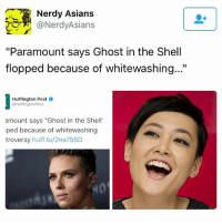 ":)): Nerdy Asians  (a Nerdy Asians  ""Paramount says Ghost in the Shell  flopped because of whitewashing...'  Huffington Post  @Huffington Post  amount says ""Ghost in the Shell  ped because of whitewashing  troversy  huff, to/2na755D :))"
