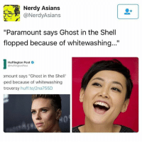 "Peds: Nerdy Asians  @Nerdy Asians  ""Paramount says Ghost in the Shell  flopped because of whitewashing...""  Huffington Post  HuffingtonPost  amount says ""Ghost in the Shell  ped because of whitewashing  troversy  huff.to/2na755D"