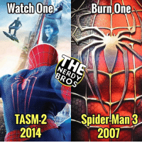 "watch1burn1 is back again! We'll be comparing a lot of Spider-Man films in honor of ""Spider-Man: Homecoming."" Be sure to stay in tune with our page to see where it ranks for us! - - For now, let's compare these 2 films. This was a easy choice for me (although I wasn't the biggest fan of TASM2). ""Spider-Man 3"" had a lot of issues. It wasn't the way to end the trilogy, especially since how loved and adored by fans the first 2 were. Comment below which you would Watch and Burn! - - TASM2- IMDB- 6.7 RT- 52% Spider-Man 3- IMDB- 6.2 RT- 63% - - thenerdybros geekfaction spiderman3 theamazingspiderman2 marvel avengers spideyverse comics superhero fandom like4like tobeymaguire andrewgarfield emmastone kristendunst warnerbros sony starwars spidermanhomecoming DC hero: NERDY  BROS  TASM:2  2014  Spider-Man3  2007 watch1burn1 is back again! We'll be comparing a lot of Spider-Man films in honor of ""Spider-Man: Homecoming."" Be sure to stay in tune with our page to see where it ranks for us! - - For now, let's compare these 2 films. This was a easy choice for me (although I wasn't the biggest fan of TASM2). ""Spider-Man 3"" had a lot of issues. It wasn't the way to end the trilogy, especially since how loved and adored by fans the first 2 were. Comment below which you would Watch and Burn! - - TASM2- IMDB- 6.7 RT- 52% Spider-Man 3- IMDB- 6.2 RT- 63% - - thenerdybros geekfaction spiderman3 theamazingspiderman2 marvel avengers spideyverse comics superhero fandom like4like tobeymaguire andrewgarfield emmastone kristendunst warnerbros sony starwars spidermanhomecoming DC hero"