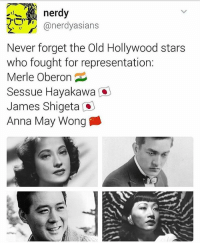 merle: nerdy  @nerdy asians  Never forget the Old Hollywood stars  who fought for representation:  Merle Oberon  Sessue Hayakawa a  James Shigeta  Anna May Wong