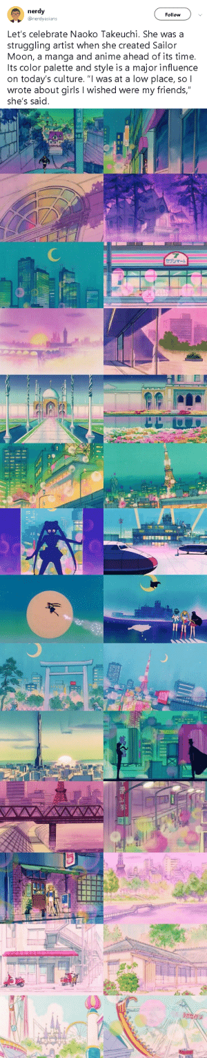 "gahdamnpunk:I didn't know I needed this, maybe you do too 💕💕: nerdy  @nerdyasians  Follow  Let's celebrate Naoko Takeuchi. She was a  struggling artist when she created Sailor  Moon, a manga and anime ahead of its time.  Its color palette and style is a major influence  on today's culture. ""I was at a low place, so l  wrote about girls I wished were my friends,""  she's said.   7  セゴンマート   סוו   NON  Ln   TACHIOA  ラホセイドジ gahdamnpunk:I didn't know I needed this, maybe you do too 💕💕"