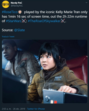 uncawanwo:ONE. FUCKING. MINUTE. JUST. ONE.: Nerdy PoC  @NerdyPoC  #RoseTico  played by the iconic Kelly Marie Tran only  has 1min 16 sec of screen time, out the 2h 22m runtime  of #StarWarsX: #TheRiseOfSkywalkerX.  Source: @Slate  Traducir Tweet  2:55 a. m. - 26 dic. 2019 · Twitter for iPhone uncawanwo:ONE. FUCKING. MINUTE. JUST. ONE.