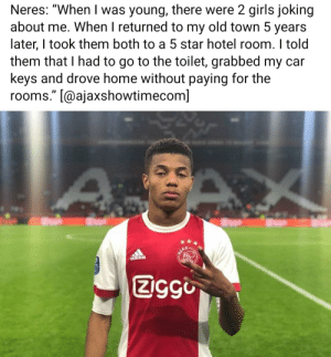 """Madlad Footballer: Neres: """"When I was young, there were 2 girls joking  about me. When I returned to my old town 5 years  later, I took them both to a 5 star hotel room. I told  them that I had to go to the toilet, grabbed my car  keys and drove home without paying for the  rooms."""" [@ajaxshowtimecom]  spppp  ZigGi Madlad Footballer"""