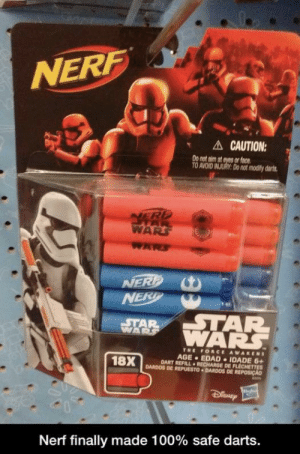 Reddit, Star Wars, and Star Wars: The Force Awakens: NERF  A CAUTION:  Do not aim at eyes or face  TO AVOID INJURY: Do not modify darts  NERP  HAR  WARS  WARS  NERP  NERP  STAR  WAR  STAR  WARS  THE FORCE AWAKENS  AGE EDAD IDADE 6+  DART REFILLRECHARGE DE FLECHETTES  DARDOS DE REPUESTO DARDOS DE REPOSICAO  18X  Nerf finally made 100% safe darts.  CB Can't hurt you if it won't hit you