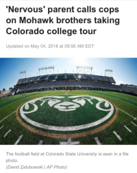 colorado college: 'Nervous' parent calls cops  on Mohawk brothers taking  Colorado college tour  Updated on May 04, 2018 at 09:56 AM EDT  The football field at Colorado State University is seen in a file  photo.  (David Zalubowski   AP Photo)