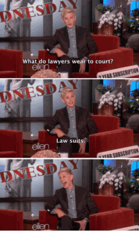 Lawyer, Memes, and Ellen: NESDAY  What do lawyers wear to court?  SUBSCRIPTION  OVEAR Law suits.  ellen  SUBSCRIPTION  NEAR ellen