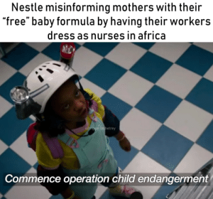 """Africa, Dress, and Free: Nestle misinforming mothers with their  """"free"""" baby formula by having their workers  dress as nurses in africa  u/triggeronthetrey  Commence operation child endangerment fuck nestle"""