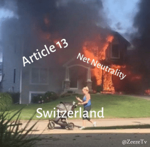 Be Like, Switzerland, and Net: Net Neutrality  Article 13  Switzerland  @ZeezeTv It really be like that tho