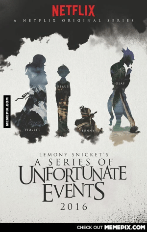 Still waiting for this to happenomg-humor.tumblr.com: NETFLIX  A NETFLIX ORIGINAL SERIES  OLAF  KLAUS  VIOLETT  SUNNY  LEMONY SNICKET'S  A SERIES OF  UNFORTUNATE  EVENTS  2016  CHECK OUT MEMEPIX.COM  MEMEPIX.COM Still waiting for this to happenomg-humor.tumblr.com