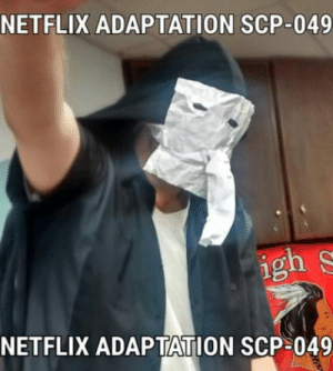Bad, Netflix, and Mask: NETFLIX ADAPTATION SCP-049  igh S  NETFLIX ADAPTATION SCP 049 Made a REALLY rushed and bad Scp-049 mask and got my friend to wear it.