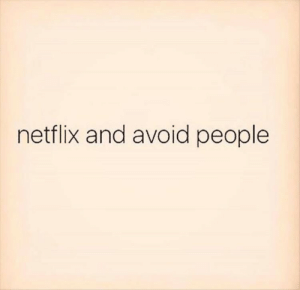 Netflix And: netflix and avoid people