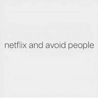 Gym, Netflix, and Mantra: netflix and avoid people My mantra.