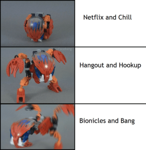 Aww yiss: Netflix and Chill  Hangout and Hookup  Bionicles and Bang Aww yiss