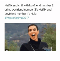 Chill, Gif, and Hulu: Netflix and chill with boyfriend number 2  using boyfriend number 3's Netflix and  boyfriend number 1's Hulu  #Wastehistime2017  KEEPING UP WITH  THE KARDASHIANS  DRAND NEW  GIF