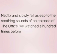 Fall: Netflix and slowly fall asleep to the  soothing sounds of an episode of  The Office I've watched a hundred  times before