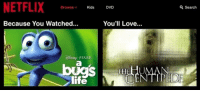 Love, Netflix, and Tumblr: NETFLIX  Browse  Kids  DVD  Search  Because You Watched...  You'll Love  ite memehumor:  Netflix algorithms.