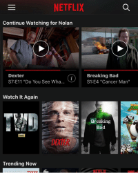 """Just gonna binge watch Netflix today 😍😍: NETFLIX  Continue Watching for Nolan  Dexter  Breaking Bad  S7:E11 """"Do You See Wha...  S1:E4 """"Cancer Man""""  Watch It Again  Breaking  Bad  aMC  Trending Now  NETEIX Just gonna binge watch Netflix today 😍😍"""