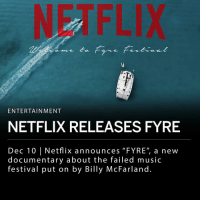"Food, Ja Rule, and Memes: NETFLIX  ENTERTAINMENT  NETFLIX RELEASES FYRE  Dec 10 Netflix announces ""FYRE"", a new  documentary about the failed music  festival put on by Billy McFarland Netflix announced the release of a documentary about Fyre Festival, the failed music festival put on by Billy McFarland and Ja Rule in 2017. ""Fyre"" is directed by Chris Smith and produced by Jerry Media (Fuckjerry's media and film division), in association with Vice Studios and Matte Projects. ___ The doc will be released on January 18th, and follows the series of events that lead up to the failure of what was supposed to be a luxury music festival set on a small island in the Bahamas. The festival was promoted by celebrities and other influencers through social media, and was alleged to feature performances by Blink-182, Migos and Disclosure. However the event fell apart through disorganization and lack of lodging accommodations, food, and other facilities required to host thousands of guests. ___ McFarland, 26, was recently sentenced to six years in prison on two counts of wire fraud. McFarland pleaded guilty to defrauding 80 investors as well as falsifying documents to fund the 2017 music festival."
